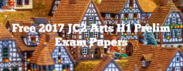 Free 2017 JC2 Arts H1 Prelim Exam Papers
