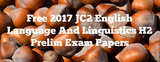Free 2017 JC2 English Language and Linguistics H2 Prelim Exam Papers