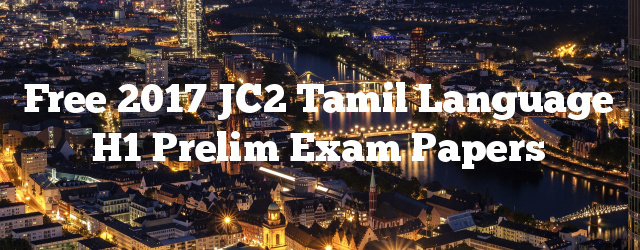 Free 2017 JC2 Tamil Language H1 Prelim Exam Papers