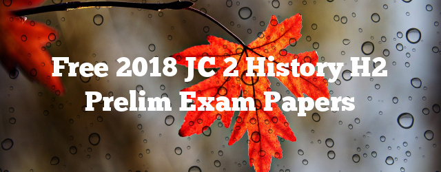 Free 2018 JC 2 History H2 Prelim Exam Papers
