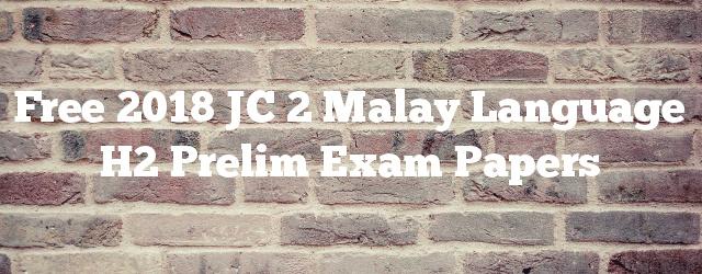 Free 2018 JC 2 Malay Language H2 Prelim Exam Papers