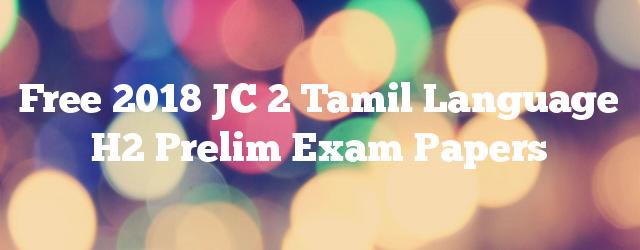 Free 2018 JC 2 Tamil Language H2 Prelim Exam Papers